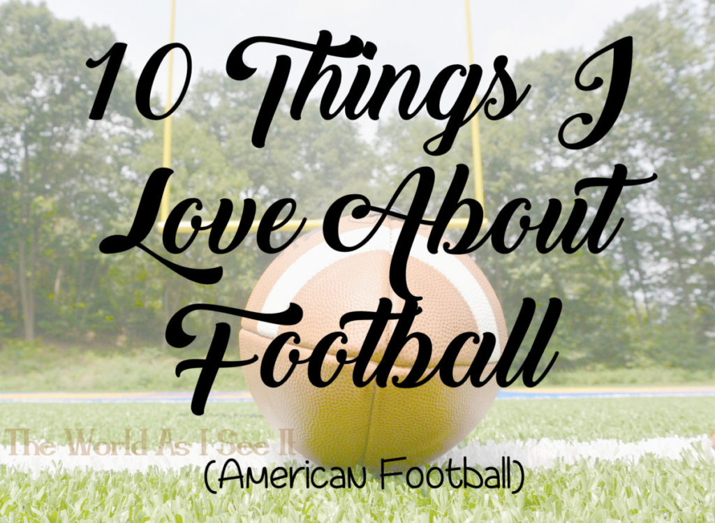 10 Things I Love About Football (American Football)
