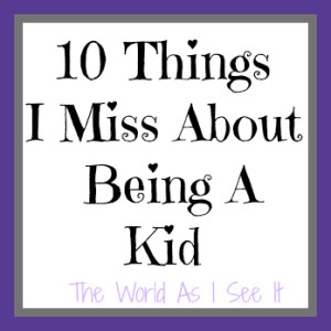10 Things I Miss About Being A Kid