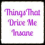 Things That Drive Me Insane-Nurses