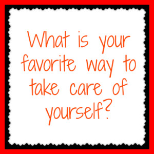 What is your favorite ways to take care of yourself?