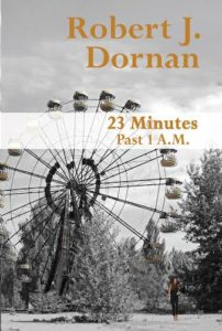 23 Minutes Past 1 A.M. by Robert J. Dornan