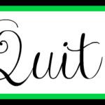 I Quit!!!!