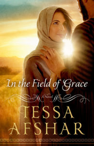 In The Field Of Grace by Tessa Afshar