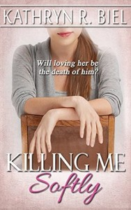 Killing Me Softly by Kathryn R Biel