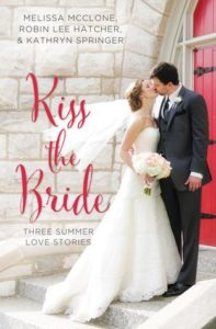 Kiss The Bride by Melissa McClone, Robin Lee Hatcher, & Kathryn Springer