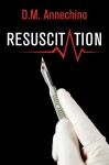 Resuscitation: A Sami Rizzo Thriller by DM Annechino