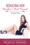 Seducing Her Brother's Best Friend by Noelle Adams