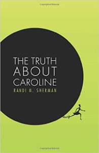 The Truth About Caroline by Randi M Sherman