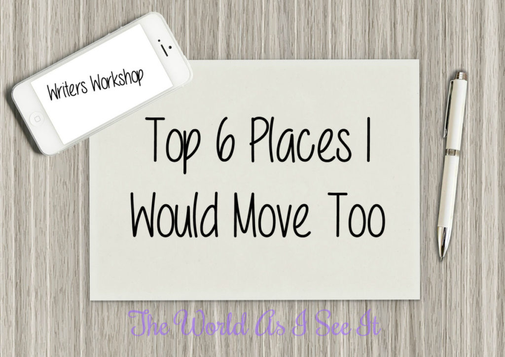 Top 6 Places I Would Move Too