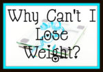 Why Can't I Lose Weight? – Writers Workshop
